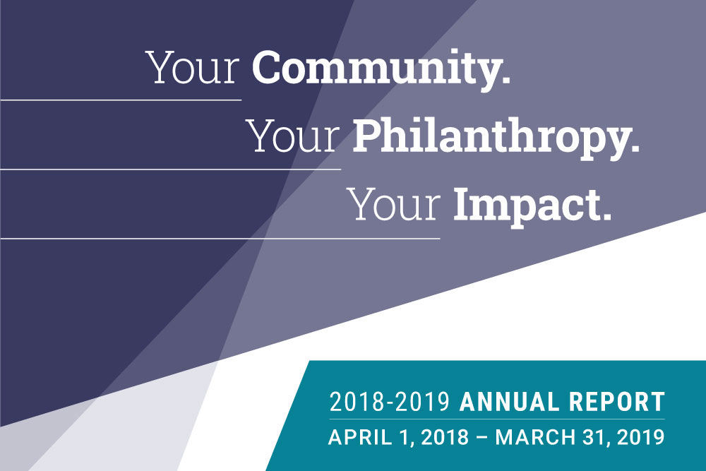 Your Community. Your Philanthropy. Your Impact. 2018-2019 Annual Report