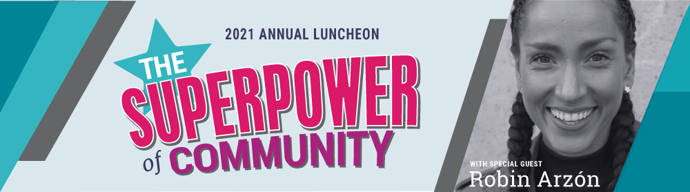 2021 Annual Luncheon banner: The Superpower of Community with special guest Robin Arzon
