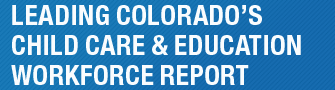 Leading Colorado's Early Care and Education Workforce Qualistar Report
