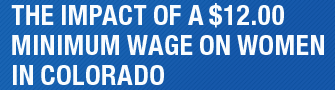 The Impact of a $12.00 Minimum Wage on Women in Colorado